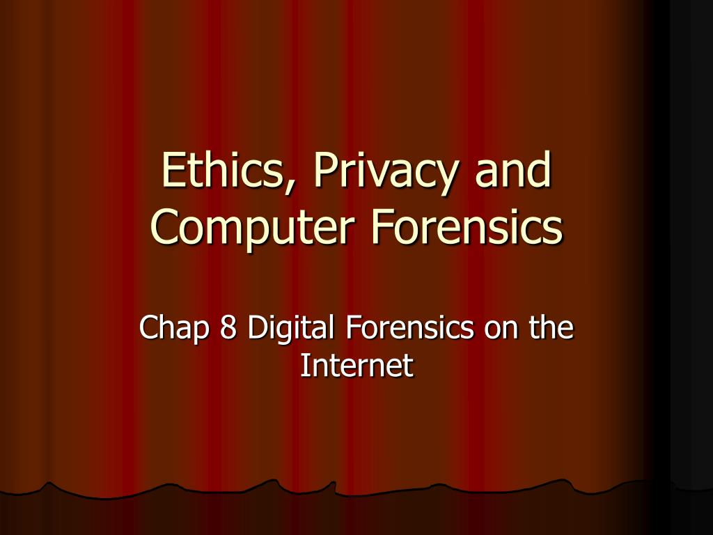 Ethics, Privacy and Computer Forensics
