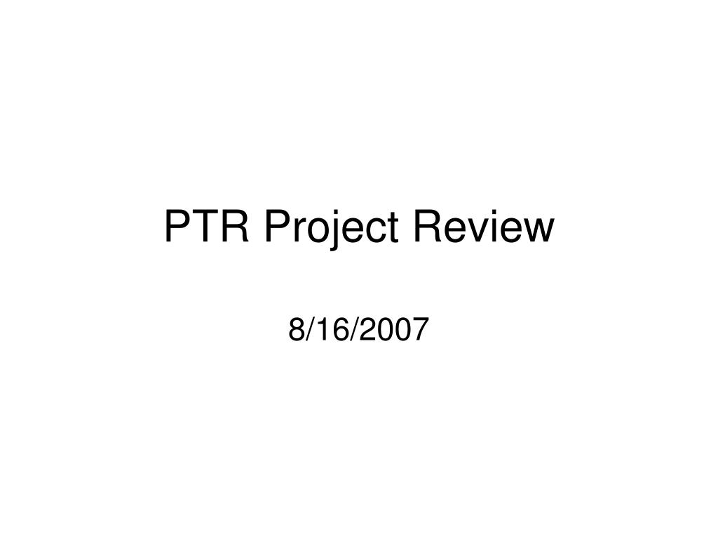 PTR Project Review