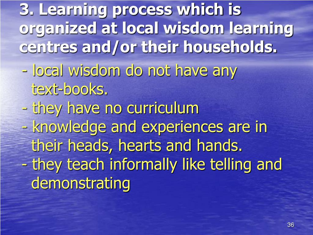 3. Learning process which is organized at local wisdom learning centres and/or their households.