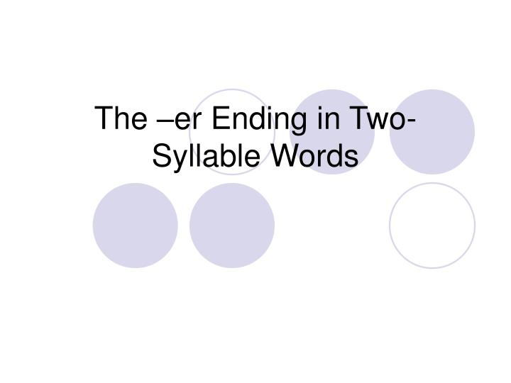 The er ending in two syllable words l.jpg