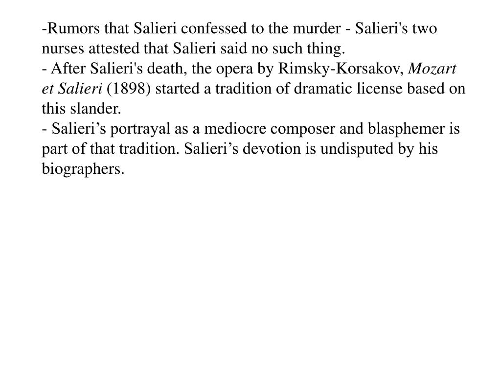 Rumors that Salieri confessed to the murder - Salieri's two nurses attested that Salieri said no such thing.