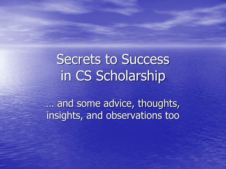 Secrets to success in cs scholarship
