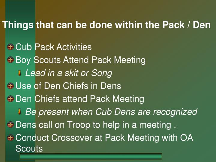 Things that can be done within the pack den