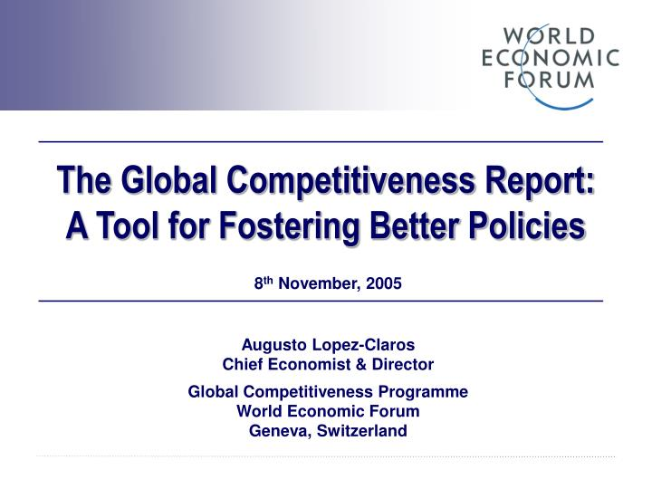 The global competitiveness report a tool for fostering better policies