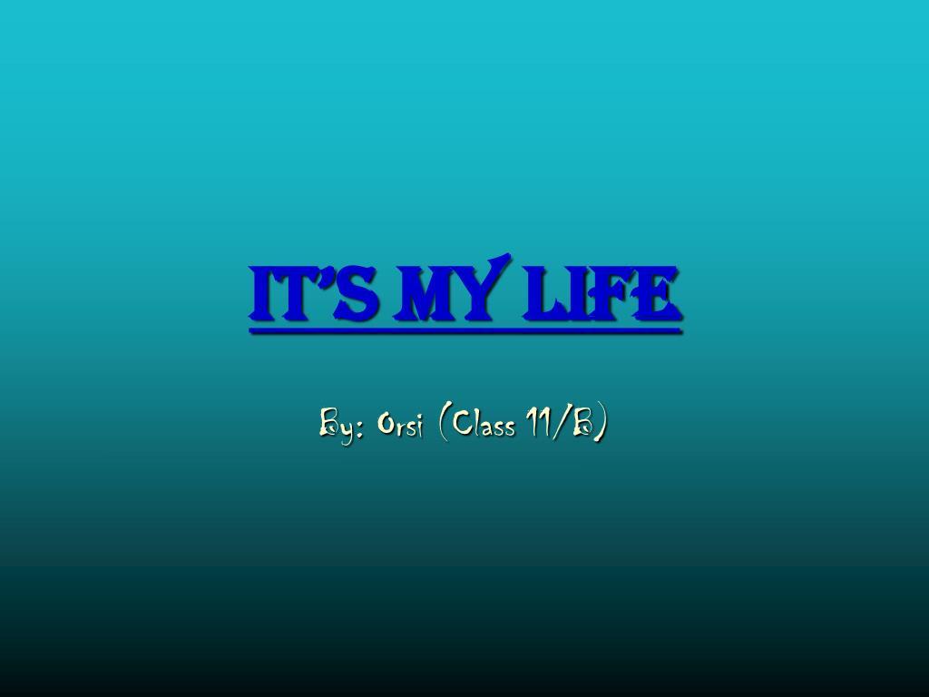 It's my life