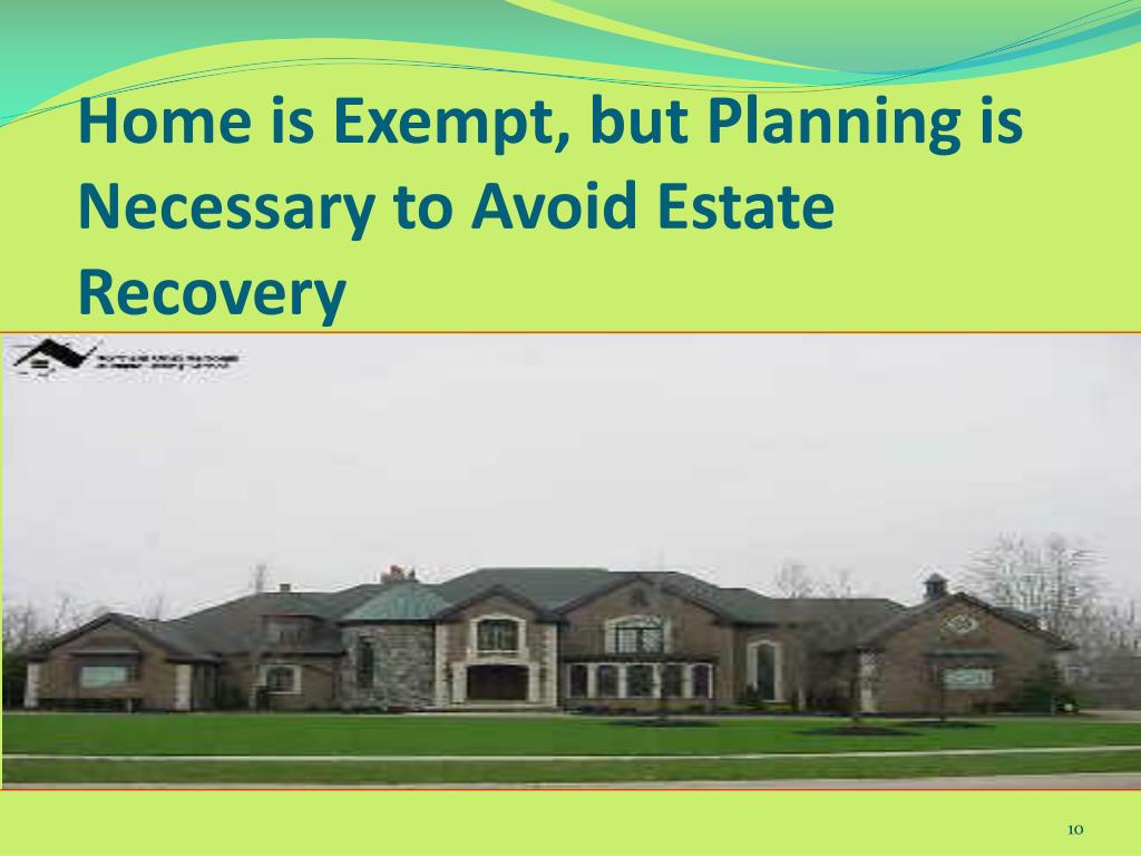 Home is Exempt, but Planning is Necessary to Avoid Estate Recovery