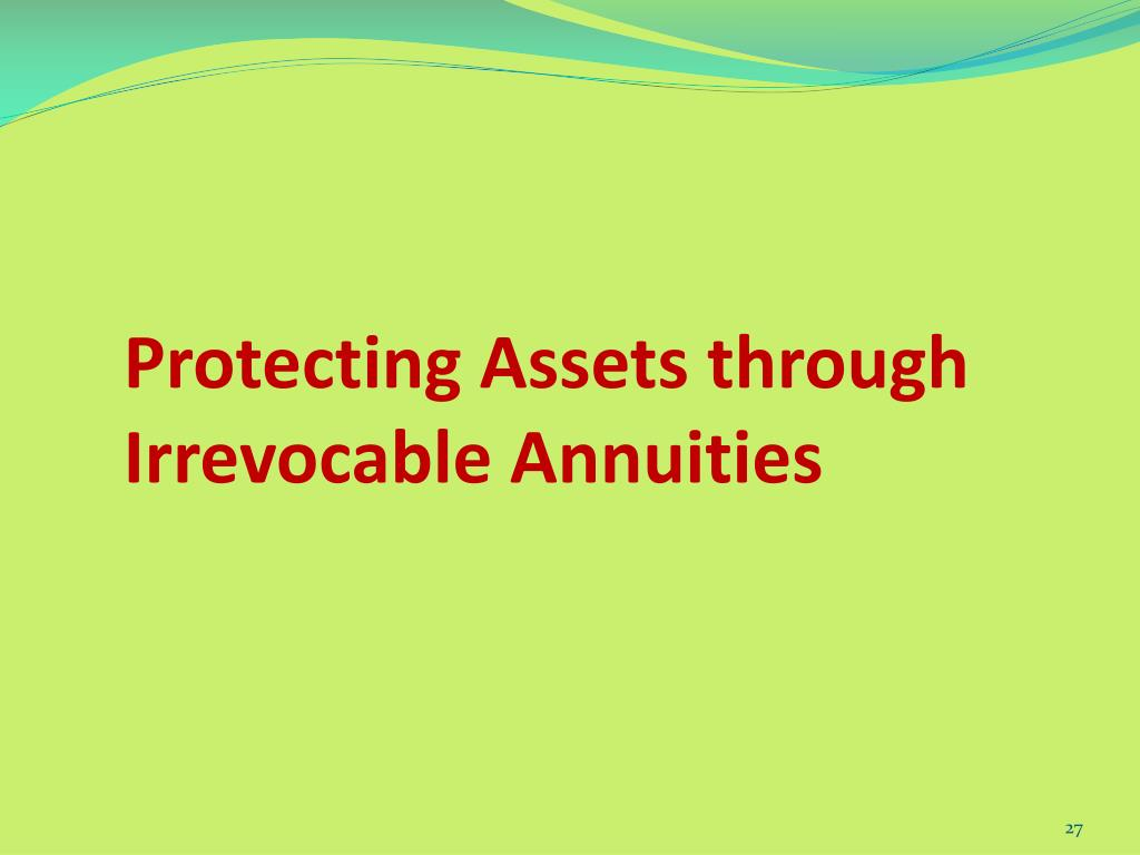 Protecting Assets through Irrevocable Annuities