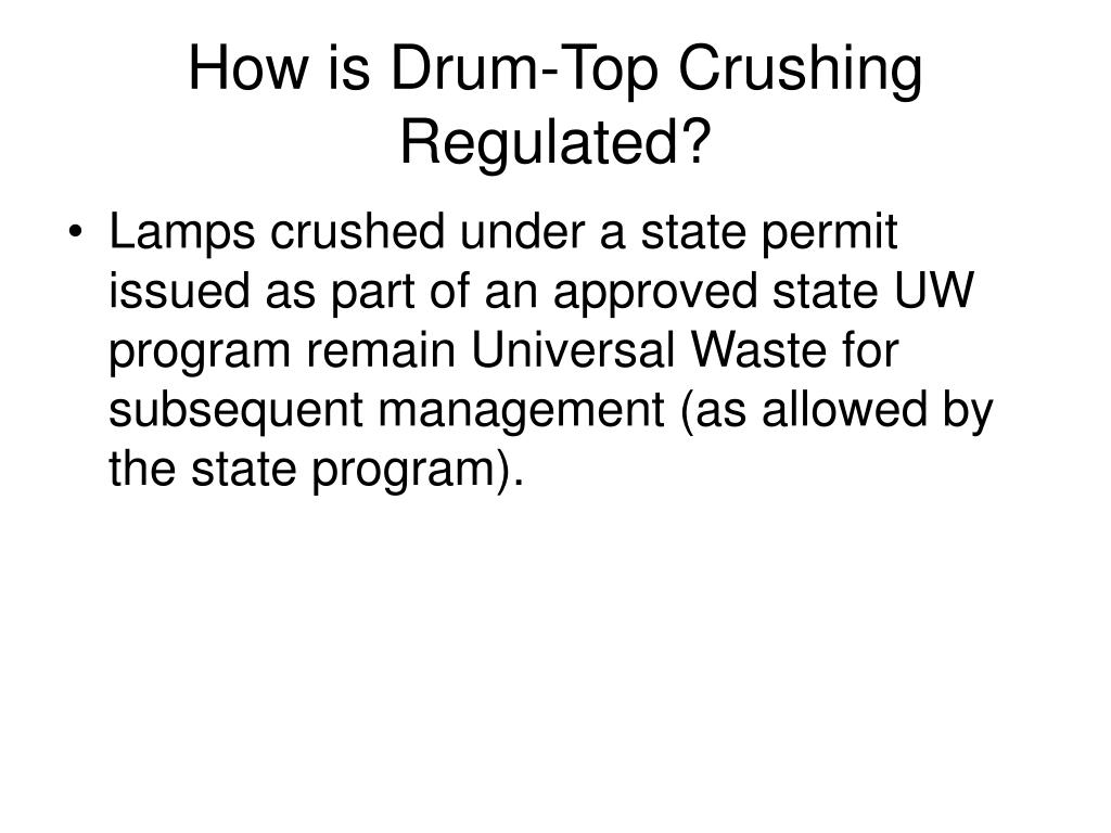 How is Drum-Top Crushing  Regulated?