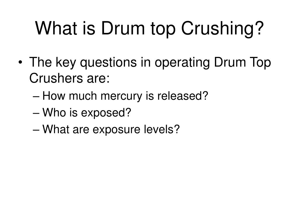 What is Drum top Crushing?