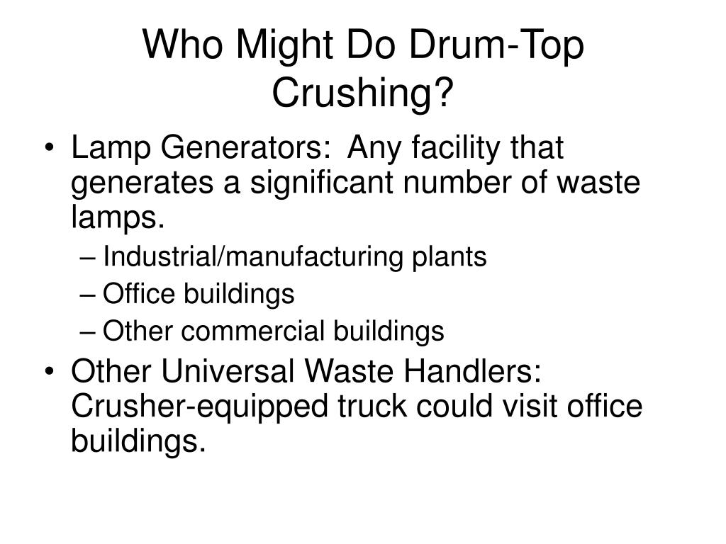 Who Might Do Drum-Top Crushing?