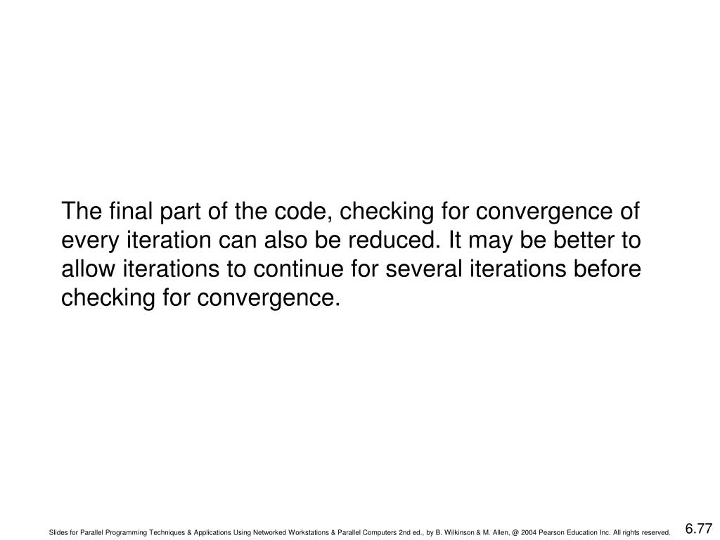 The final part of the code, checking for convergence of every iteration can also be reduced. It may be better to allow iterations to continue for several iterations before checking for convergence.
