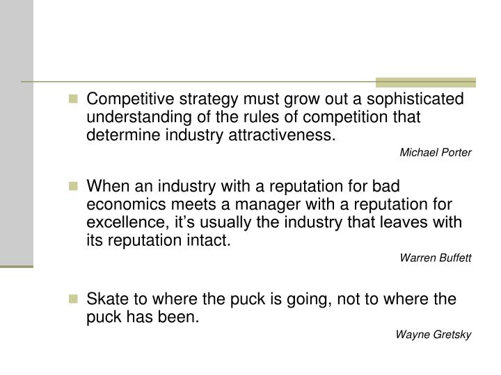 Competitive strategy must grow out a sophisticated understanding of the rules of competition that de...