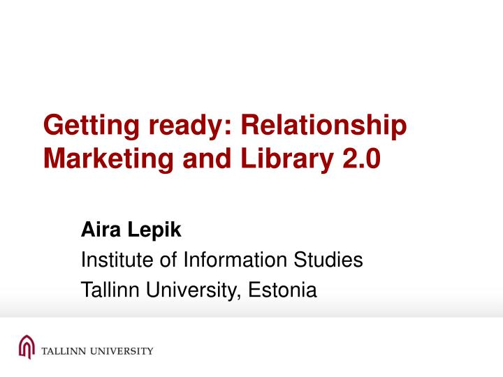 Getting ready relationship m arketing and library 2 0