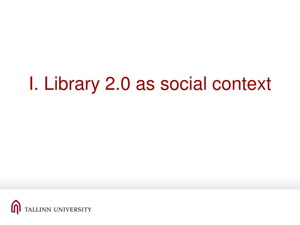 I. Library 2.0 as social context