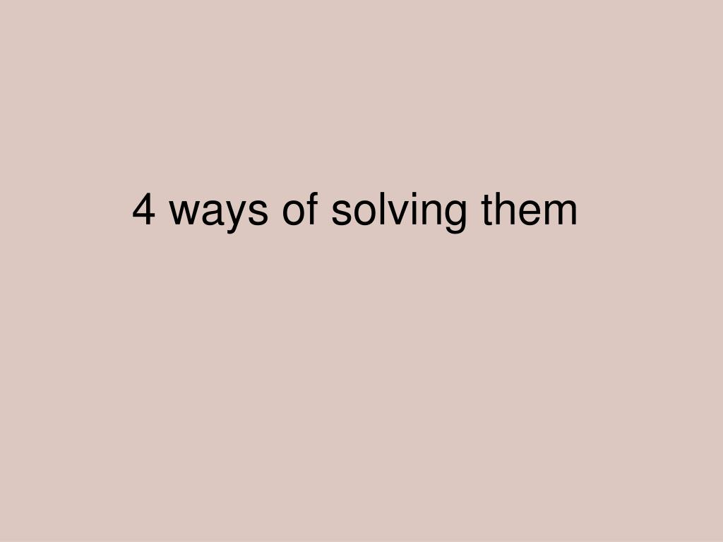 4 ways of solving them