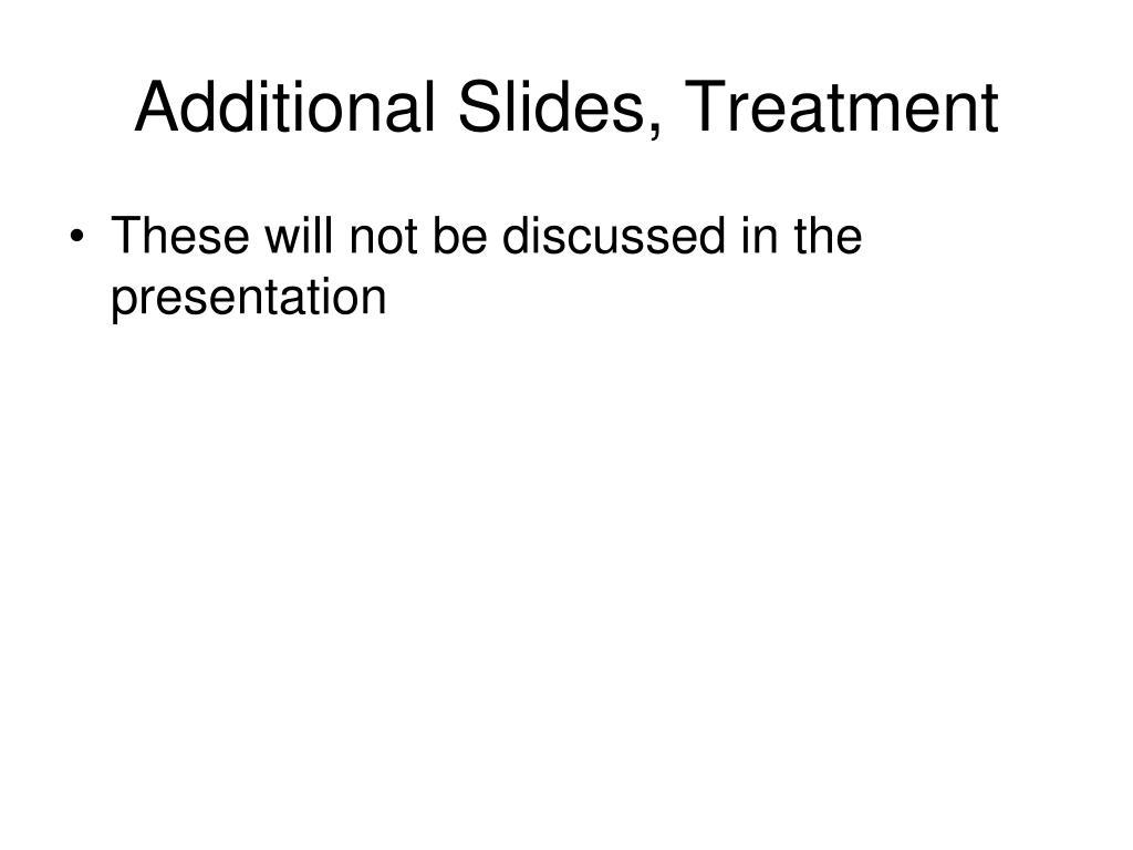 Additional Slides, Treatment