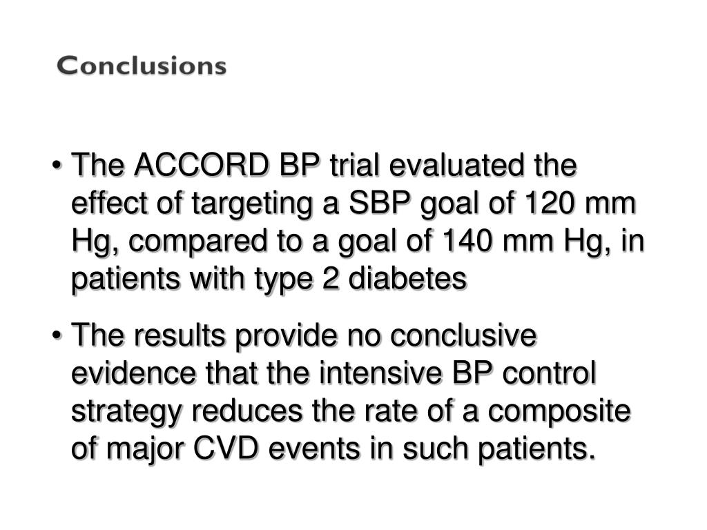 The ACCORD BP trial evaluated the effect of targeting a SBP goal of 120 mm Hg, compared to a goal of 140 mm Hg, in patients with type 2 diabetes