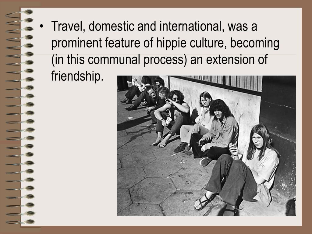 Travel, domestic and international, was a prominent feature of hippie culture, becoming (in this communal process) an extension of friendship.