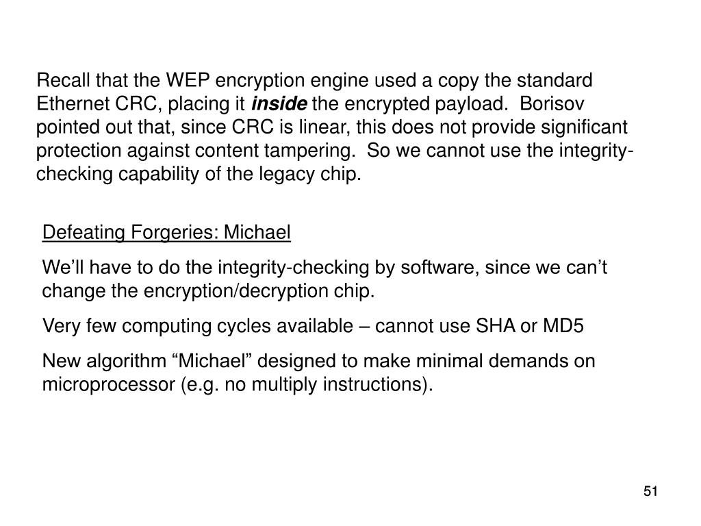 Recall that the WEP encryption engine used a copy the standard Ethernet CRC, placing it
