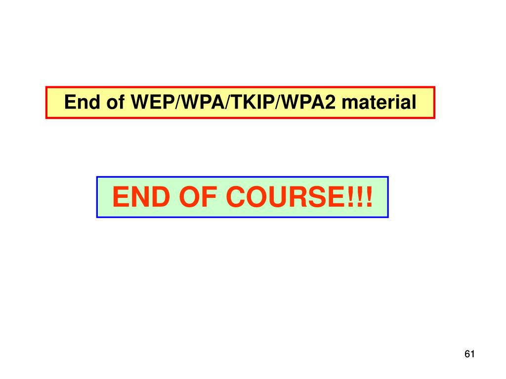 End of WEP/WPA/TKIP/WPA2 material