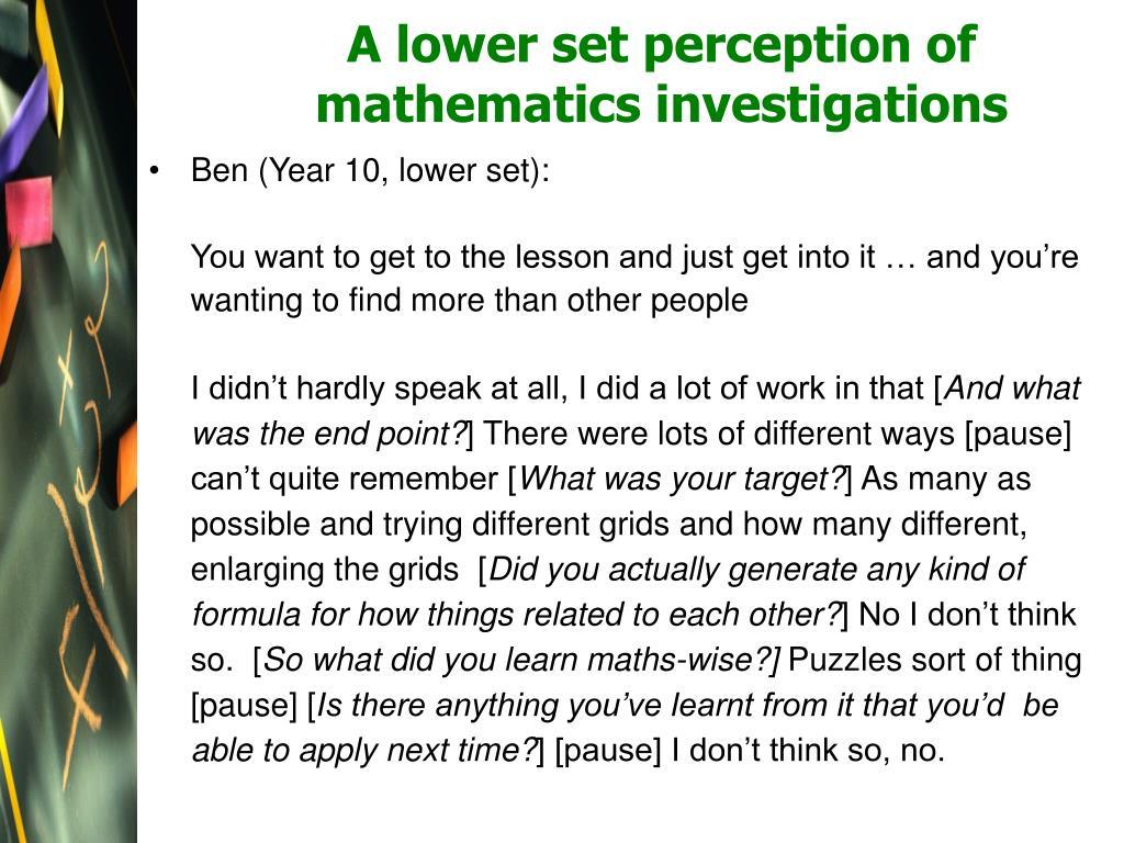 A lower set perception of mathematics investigations