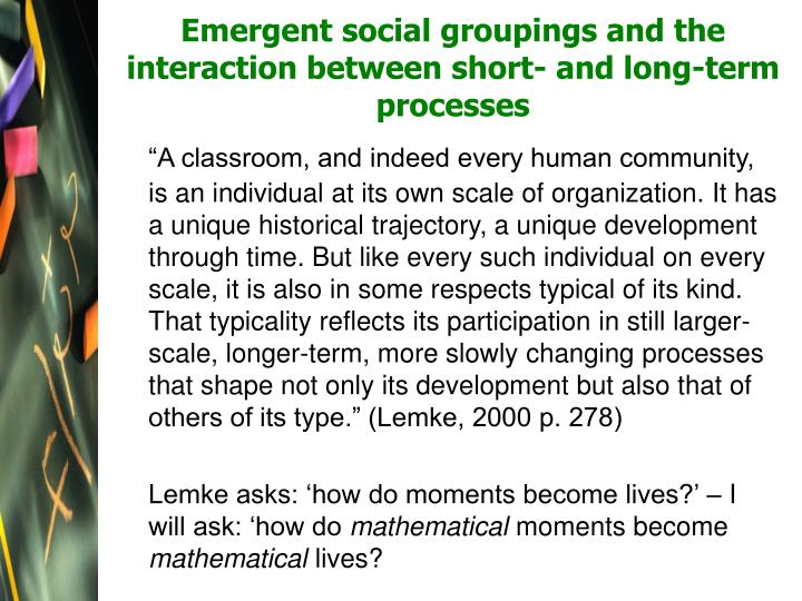 Emergent social groupings and the interaction between short and long term processes