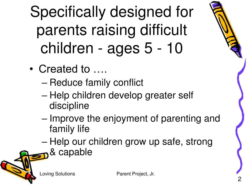 Specifically designed for parents raising difficult children - ages 5 - 10