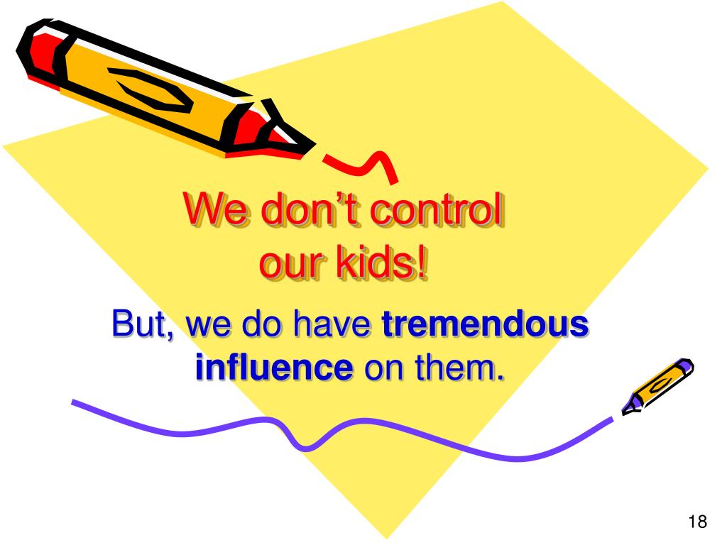We don't control our kids!