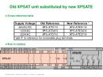 old xpsat unit substituted by new xpsate4