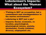 lobstermen s impacts what about the human ecosystem