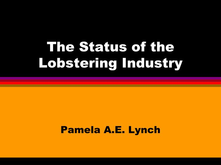 The status of the lobstering industry l.jpg