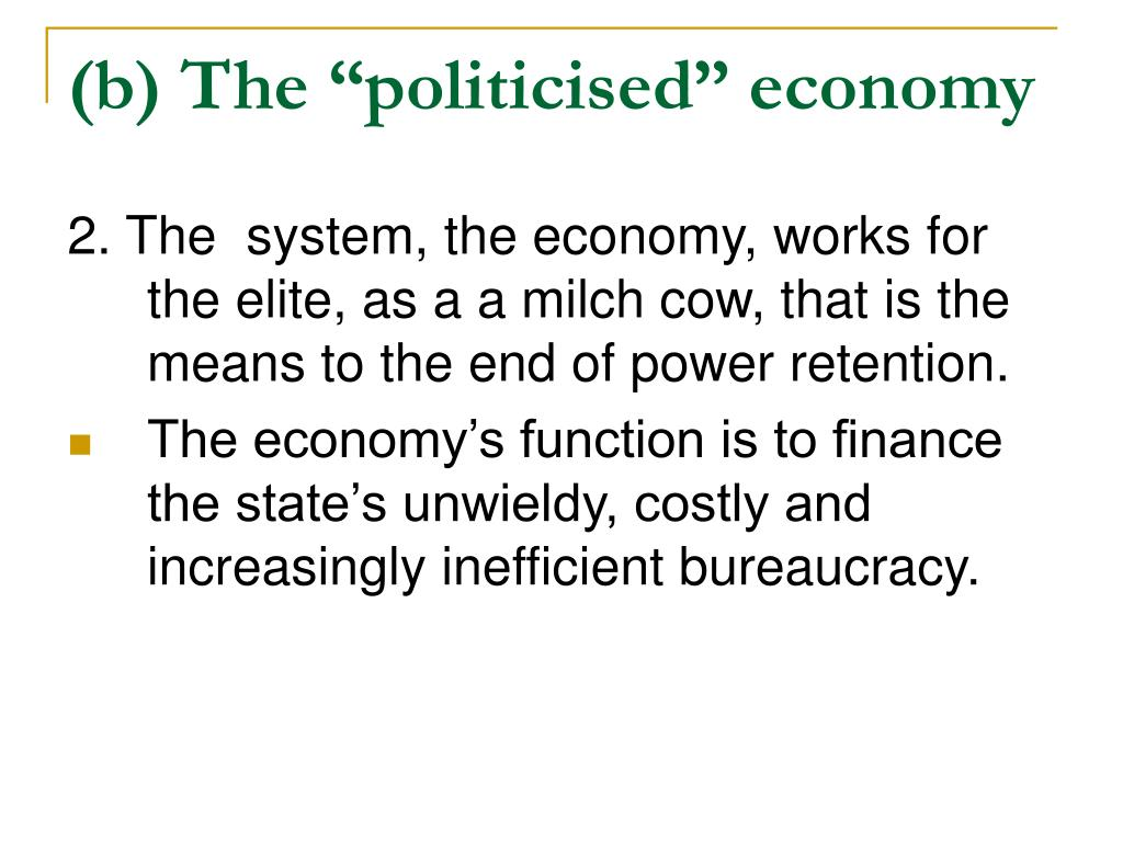 "(b) The ""politicised"" economy"