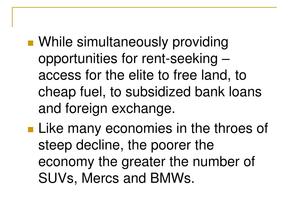While simultaneously providing opportunities for rent-seeking – access for the elite to free land, to cheap fuel, to subsidized bank loans and foreign exchange.