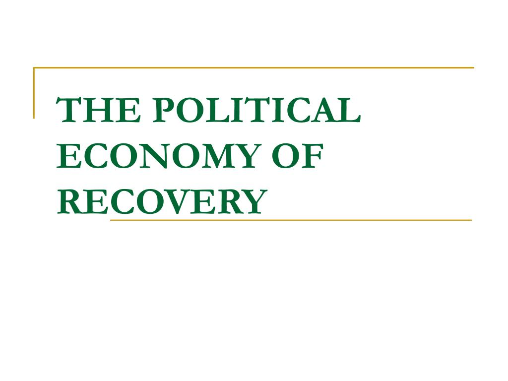 THE POLITICAL ECONOMY OF RECOVERY