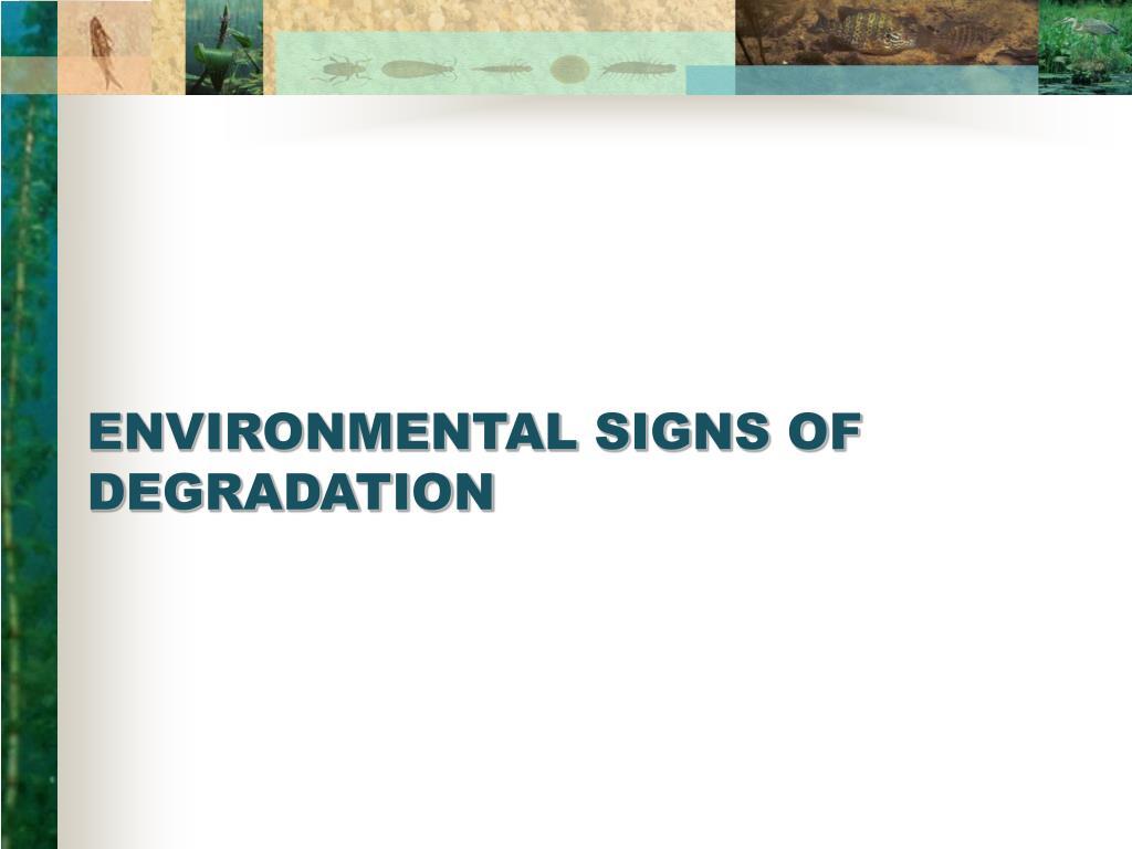 ENVIRONMENTAL SIGNS OF DEGRADATION