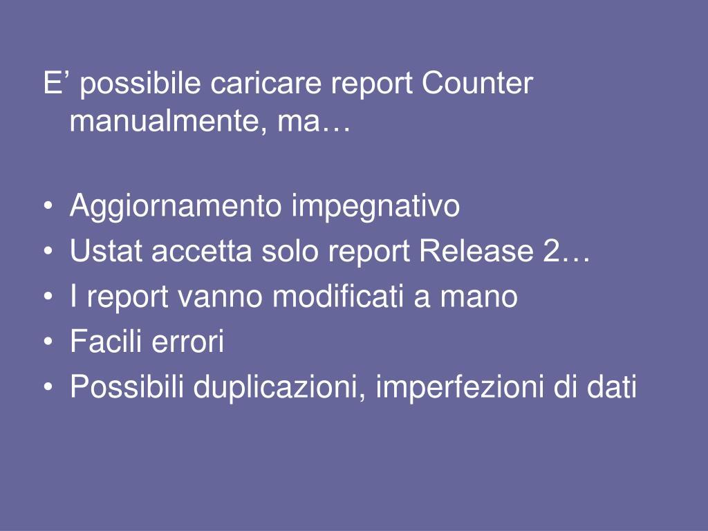 E' possibile caricare report Counter manualmente, ma…