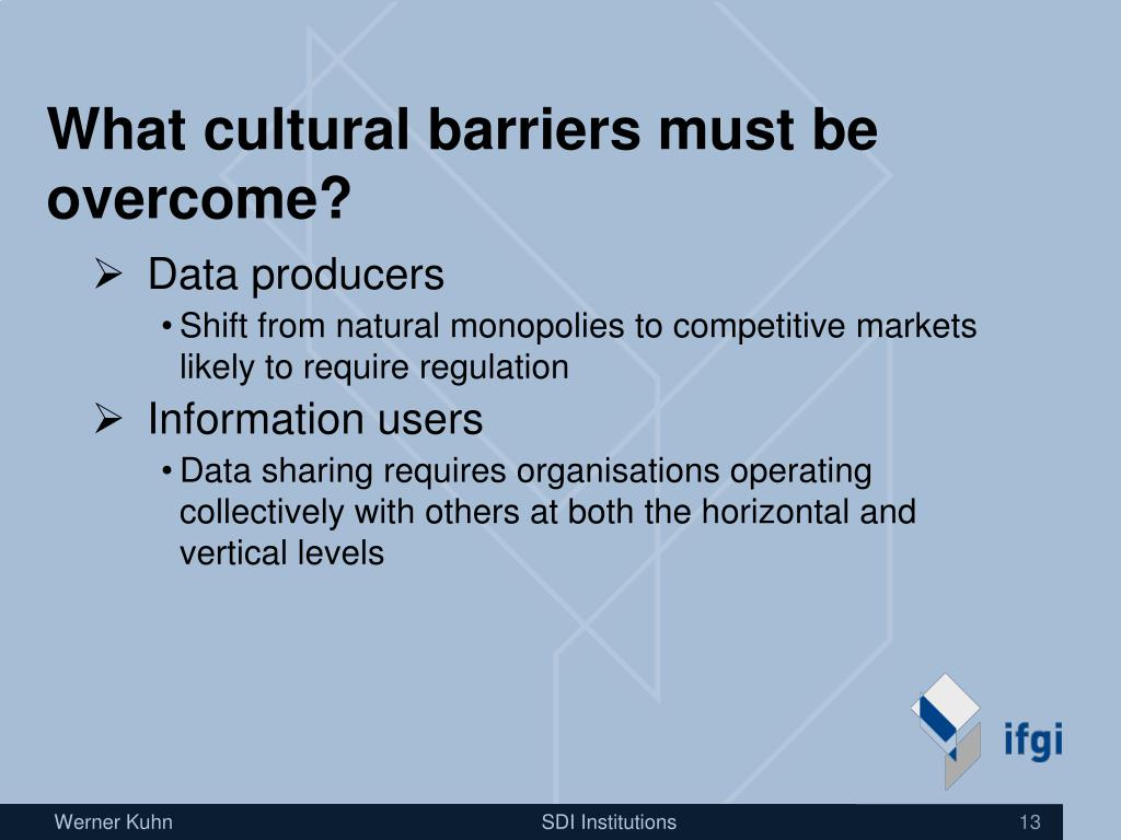 What cultural barriers must be overcome?