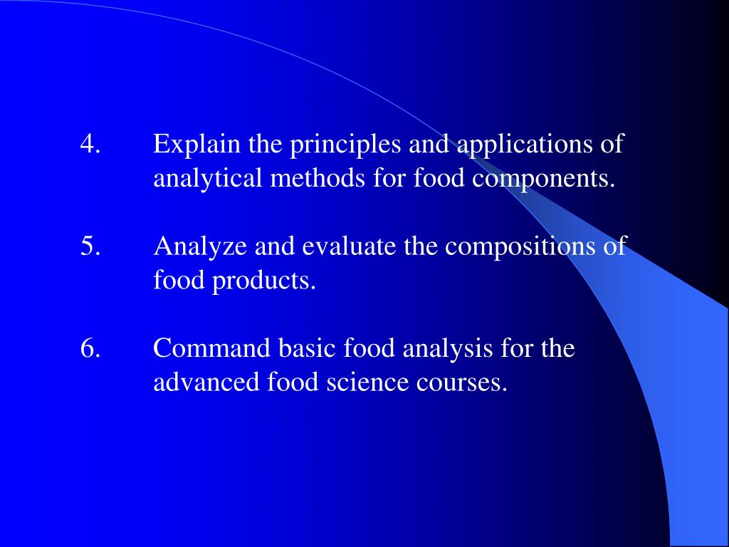 4.    Explain the principles and applications of    analytical methods for food components.