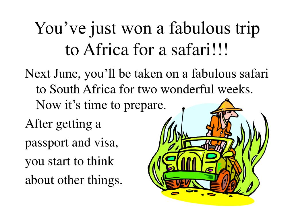 You've just won a fabulous trip to Africa for a safari!!!