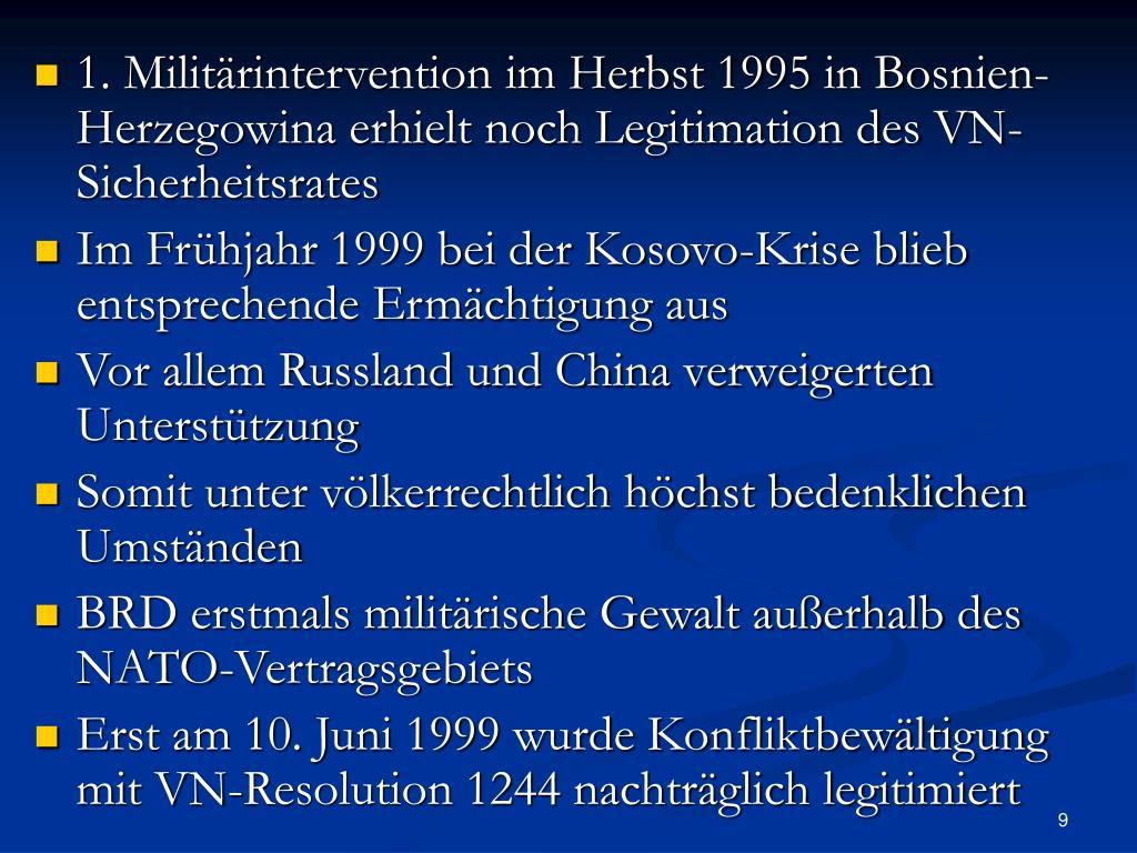1. Militärintervention im Herbst 1995 in Bosnien-Herzegowina erhielt noch Legitimation des VN-Sicherheitsrates