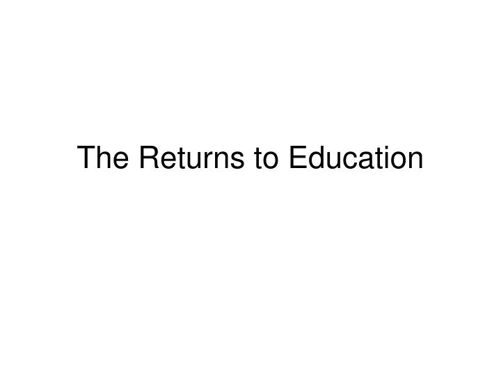 The returns to education l.jpg