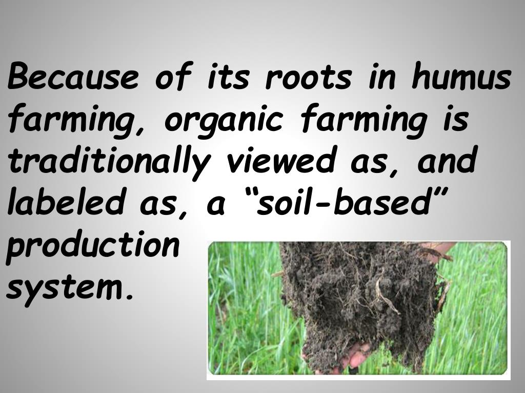 Because of its roots in humus farming, organic farming is traditionally viewed as, and