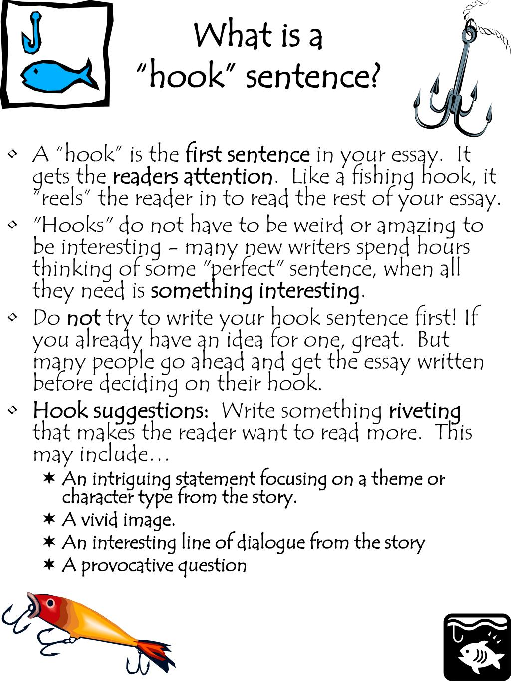 attention getting sentences for essays Most essays don't begin by stating the thesis in the first sentence the reader needs to be warmed up first you wouldn't ask someone out on a date without introducing yourself first, right right likewise, you wouldn't jump right to the thesis without an attention-getter and background information in the introduction.