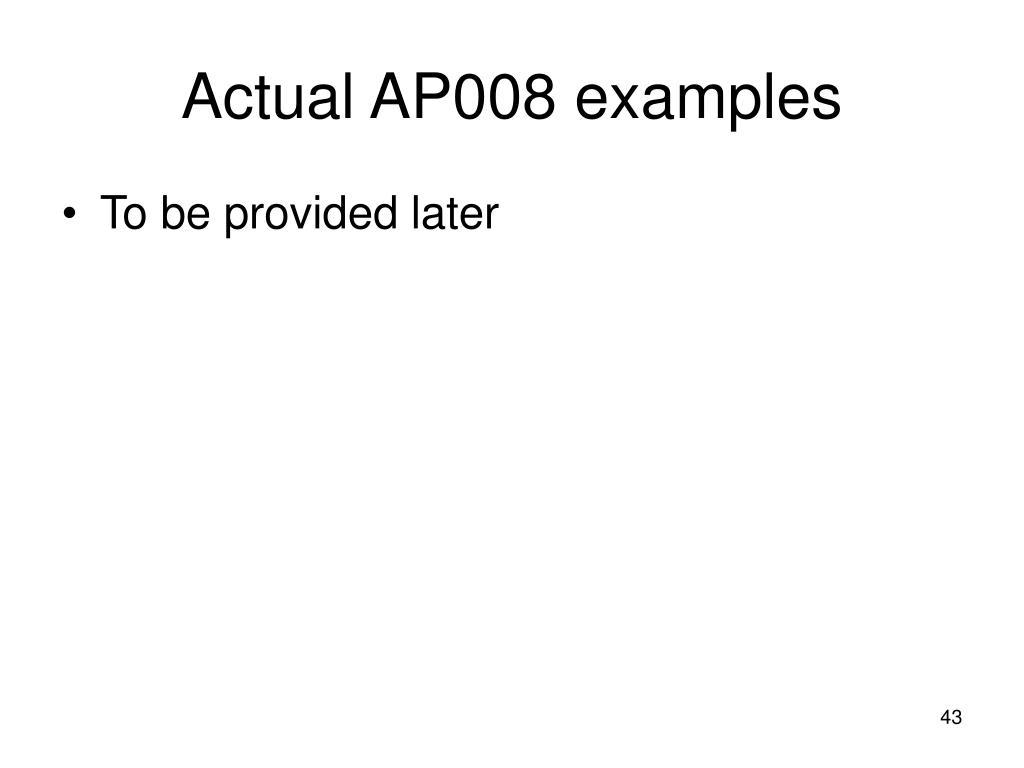 Actual AP008 examples