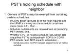 pst s holding schedule with neighbor