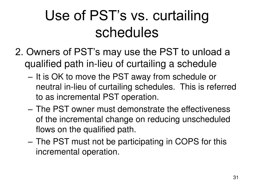 Use of PST's vs. curtailing schedules