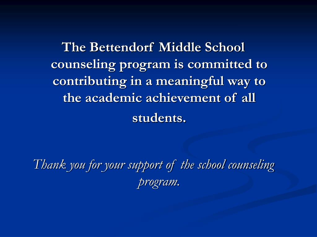 The Bettendorf Middle School counseling program is committed to contributing in a meaningful way to the academic achievement of all students.