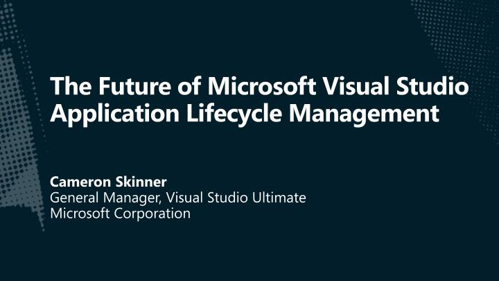 The future of microsoft visual studio application lifecycle management