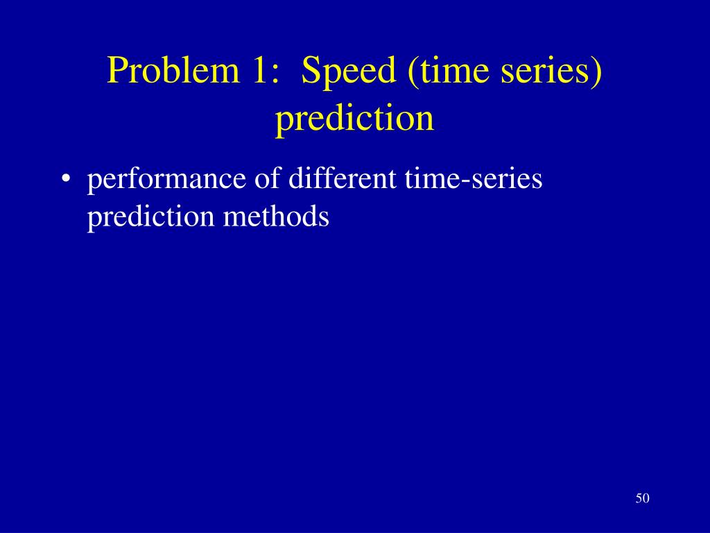 Problem 1:  Speed (time series) prediction