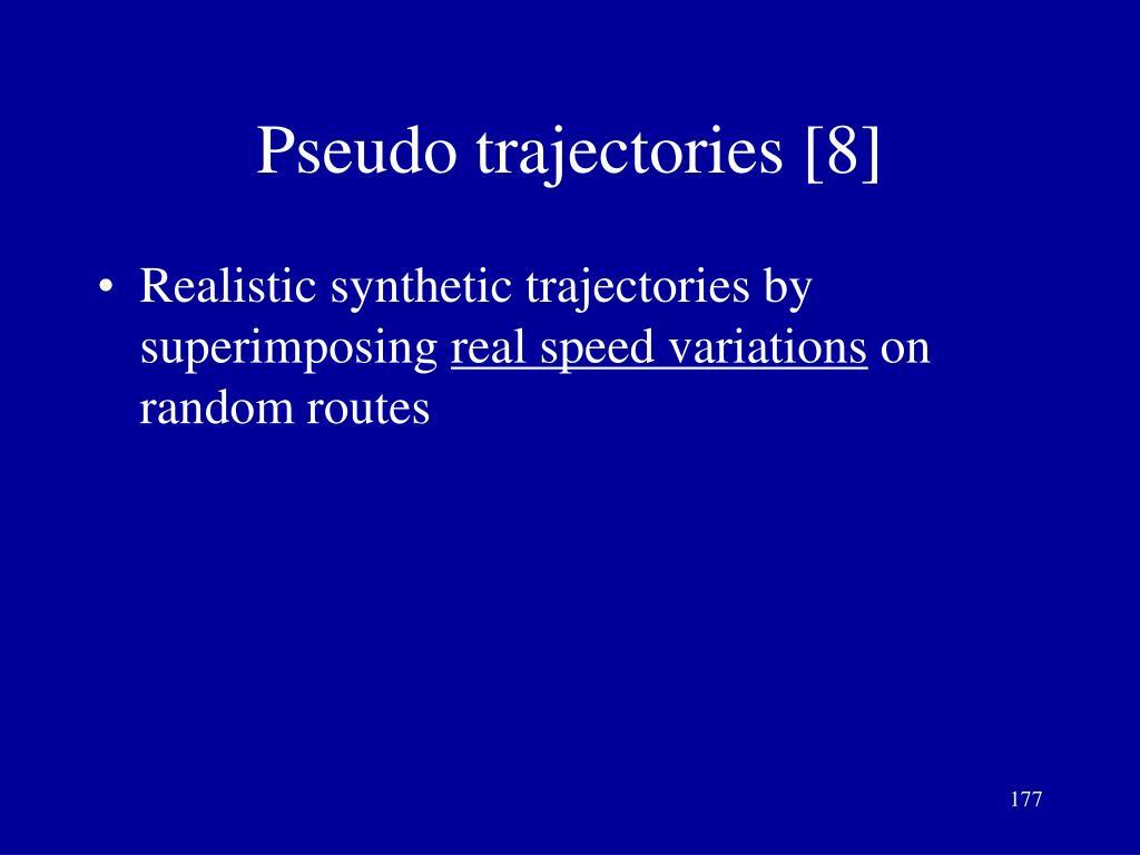 Pseudo trajectories [8]